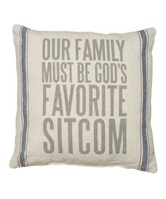Primitives by Kathy Natural Our Family Must Be Gods Favorite Sitcom Pillow | zulily