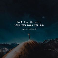 Work for it more than you hope for it. via (http://ift.tt/2iQHUjr)