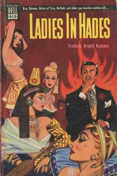 Dell Books 415 - Frederic Arnold Kummer - Ladies in Hades  Frederic Arnold Kummer - Ladies in Hades Dell Books 415 Published 1950 Cover Artist: unknown ... perhaps Frederick Smith or S.B. Jones or Roy Price