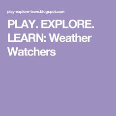 PLAY. EXPLORE. LEARN: Weather Watchers