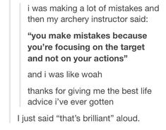 Archery: making mistakes because you're focusi. - Archery: making mistakes because you're focusi. The Words, Life Advice, Good Advice, Motivational Quotes, Inspirational Quotes, Les Sentiments, Writing Prompts, Beautiful Words, In This World