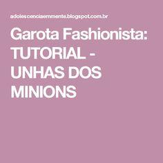 Garota Fashionista: TUTORIAL - UNHAS DOS MINIONS