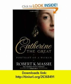 Catherine the Great Portrait of a Woman (9780679456728) Robert K. Massie , ISBN-10: 0679456724  , ISBN-13: 978-0679456728 ,  , tutorials , pdf , ebook , torrent , downloads , rapidshare , filesonic , hotfile , megaupload , fileserve