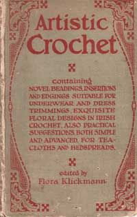 Artistic Crochet.  Published 1914.  Containing - Novel Beadings, Insertions and edgings suitable for underwear and Dress trimmings, exquisite floral designs in Irish Crochet, also practical suggestions, both simple and advanced, for tea-cloths and bedspreads.