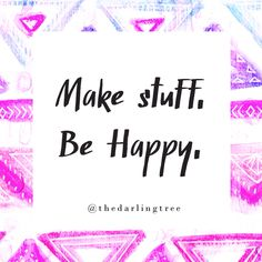 Make stuff. Be happy. Positive Quotes, Motivational Quotes, Inspirational Quotes, Pretty Words, Beautiful Words, Happiness Box, You Can Do Anything, Body Love, Sign I