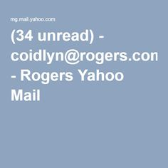 (34 unread) - coidlyn@rogers.com - Rogers Yahoo Mail