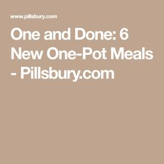One and Done: 6 New One-Pot Meals - Pillsbury.com