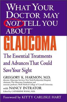 What Your Doctor May Not Tell You About Glaucoma: The Essential Treatments and Advances That Could Save Your Sight