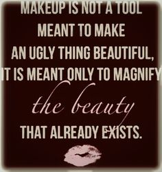 Makeup is meant only to magnify the beauty that already exists.