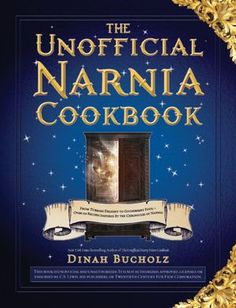 Unofficial Narnia Cookbook: From Turkish Delight to Gooseberry Fool-Over 150 Recipes Inspired By the Chronicles of Narnia