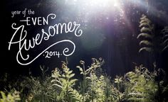 2014: Year of the Even Awesomer!