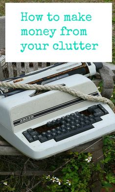 How to make money from your clutter - some simple tips to making cash from clutter - have a good declutter and sell your stuff easily to make some money . Cash for clutter and money for junk - it is EASIER than you think