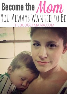 Become the Mom You Always Wanted to Be