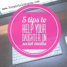 5 Tips to Help Your Daughter on Social Media - from Kari Kampakis, author of 10 Ultimate Truths Girls Should know