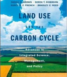 Land Use And The Carbon Cycle: Advances In Integrated Science Management And Policy PDF