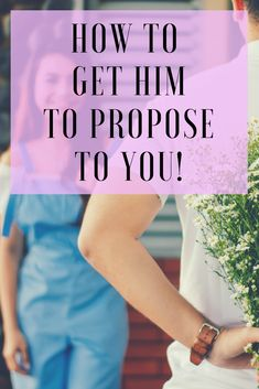 How to get him to propose ...without forcing it! - The Dating Directory