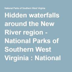 Hidden waterfalls around the New River region - National Parks of Southern West Virginia : National Parks of Southern West Virginia