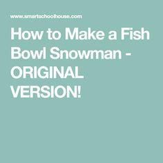 How to Make a Fish Bowl Snowman - ORIGINAL VERSION!