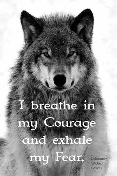 I breathe in my Courage and exhale my Fear