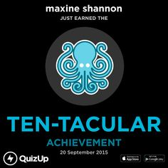 maxine shannon just unlocked Ten-Tacular on @QuizUp! - http://q.is/join