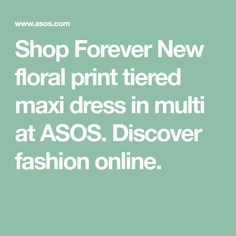 Buy Forever New floral print tiered maxi dress in multi at ASOS. With free delivery and return options (Ts&Cs apply), online shopping has never been so easy. Get the latest trends with ASOS now. Forever New, Shop Forever, Wedding Outfits, Fashion Online, Asos, Floral Prints, Dresses, Wedding Undergarments, Floral Patterns