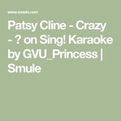 Patsy Cline - Crazy - ❤ on Sing! Karaoke by GVU_Princess | Smule