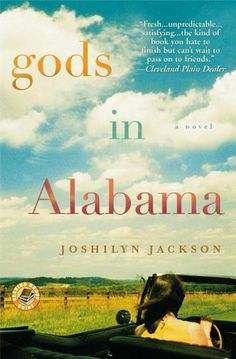 Gods in Alabama by Joshilyn Jackson --- There are Gods in Alabama, and I killed one of them. How can u go wrong with an opening line like that?