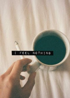 well, actually, I either feel nothing or everything. and now I feel u....