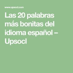 Las 20 palabras más bonitas del idioma español – Upsocl