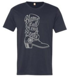 Blame It All On My Roots Tshirt, Blame it on my roots, Country Music Quotes, Garth Brooks Inspired Tshirt, Country Music Tshirt