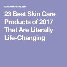 23 Best Skin Care Products of 2017 That Are Literally Life-Changing
