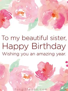 birthday quotes for sister Send Free Wishing You an Amazing Year - Happy Birthday Card for Sister to Loved Ones on Birthday & Greeting Cards by Davia. It's free, and you Funny Happy Birthday Images, Happy Birthday Wishes Quotes, Best Birthday Quotes, Birthday Humorous, Birthday Sayings, Birthday Greetings For Sister, Happy Birthday Sister, Happy Birthday Cards, Happy Birthdays