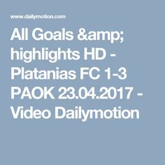 All Goals & highlights HD - Platanias FC 1-3 PAOK 23.04.2017 - Video Dailymotion