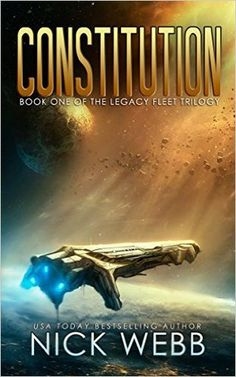 Constitution: Book 1 of The Legacy Fleet Trilogy By Nick Webb