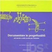 Documentare la progettualità: nei servizi e nelle scuole per l'infanzia, Laura Malavasi e Barbara Zoccatelli (ed. Junior, 2012)