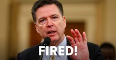 Trump Fires FBI Director James Comey. Now there is no one left at Dept of Justice to investigate Trump, how convenient.  WHAT WILL CONGRESS DO?  PROBABLY TAKE THE COWARDS​ WAY OUT WITH NO SPECIAL PROSECUTOR
