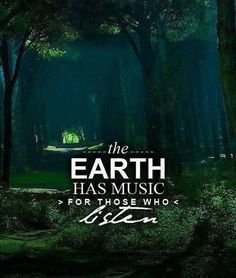 The earth has music for those who listen. Music quotes on PictureQuotes.com.
