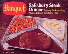 Banquet TV Dinner - These were all the rave for busy housewives (remember the metal pans?)