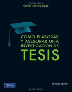 Cómo elaborar y asesorar una investigación de tesis / Carlos Muñoz Razo http://fama.us.es/record=b2209215~S5*spi