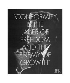 Conformity is the jailer of freedom and the enemy of growth. Don't hate society for this reason however, learn how to create your own instead. :) http://davidjoragui.com/environment/do-you-hate-society