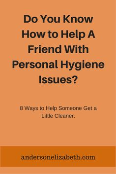 Do You Know How To Help A Friend With Personal Hygiene Issues