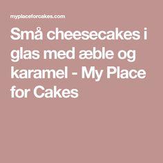 Små cheesecakes i glas med æble og karamel - My Place for Cakes