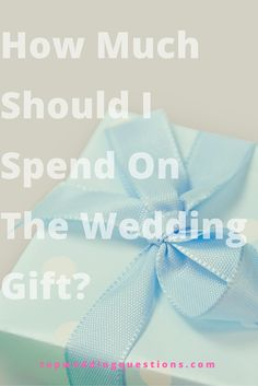 Q How Much Should I Spend On The Wedding Gift Weddings Gifts