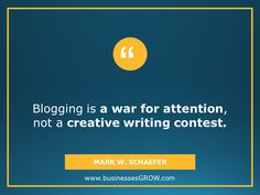 Blogging is a war for attention.