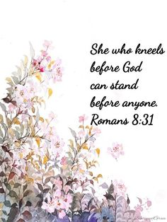 Scripture Quotes Encouraging-She who kneels before God can stand before anyone. (Romans 8:31) #bible #biblejournaling #biblestudy #jesus #quotes #quoteoftheday #words #wordstoliveby #wordoftheday #inspiration #inspirationalquotes #inspired #inspiredaily