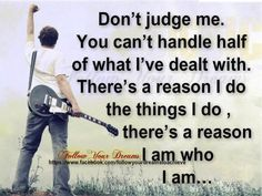 do not judge people when you dont know them!