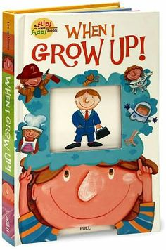 When I Grow Up! (Flips and Flaps Book Series)