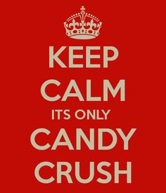 It's only candy crush!! Unless you are stuck and everyone is passing you!!!