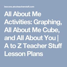 All About Me Activities: Graphing, All About Me Cube, and All About You  |  A to Z Teacher Stuff Lesson Plans
