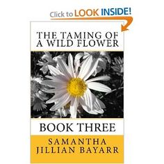 Paperback Edition  The Taming of a Wild Flower: Book Three
